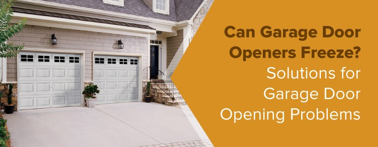 Solutions For Garage Door Opening Problems Frozen Garage Door Openers
