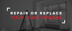 Repair or replace your home window