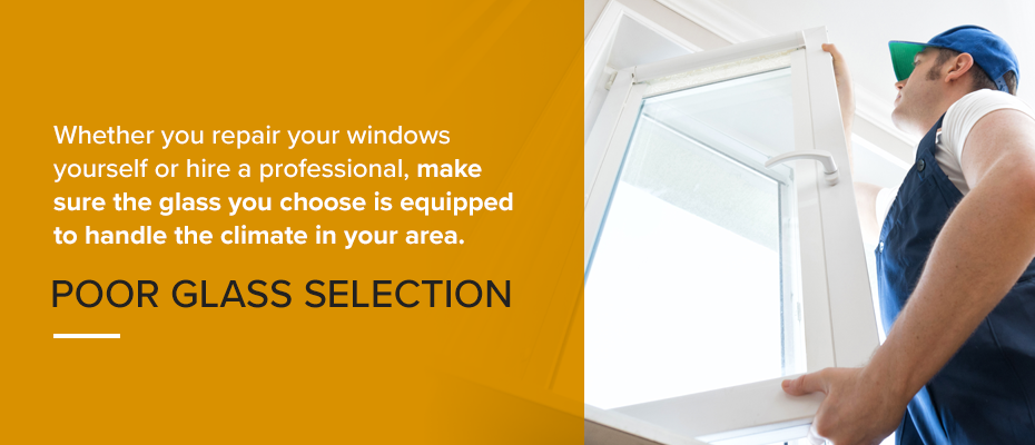 Choose a window glass that is equipped to handle the climate in your area